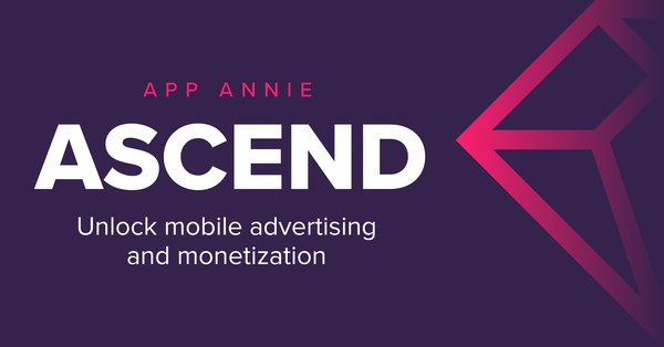 App Annie Ascend Unlocks Mobile Advertising and Monetization
